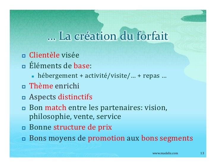 La création du forfait p   Clientèle visée p   Éléments de base:     n   hébergement + activité/visite/ + repas p   Thème ...