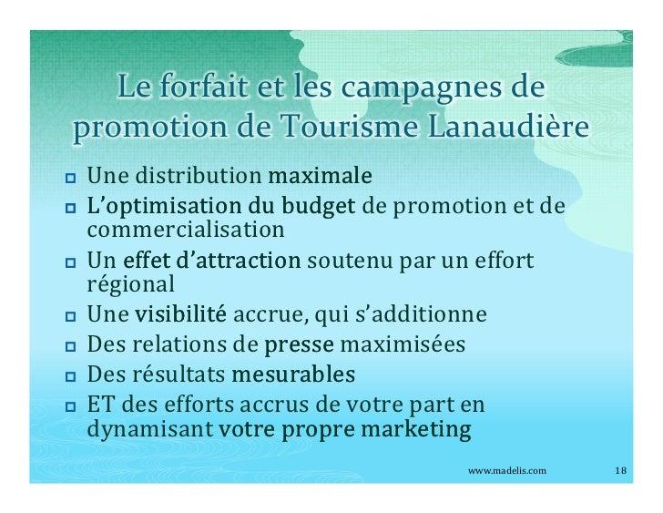 Le forfait et les campagnes de promotion de Tourisme Lanaudière p   Une distribution maximale p   L optimisation du budget...