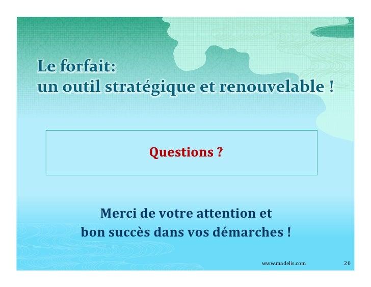 Le forfait: un outil stratégique et renouvelable !                  Questions ?           Merci de votre attention et     ...