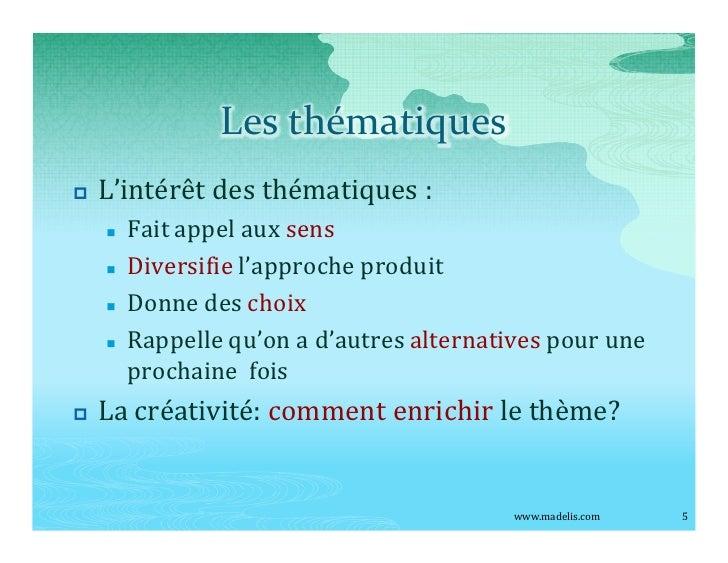 Les thématiques p   L intérêt des thématiques :     n   Fait appel aux sens     n   Diversifie l approche produit     n   ...