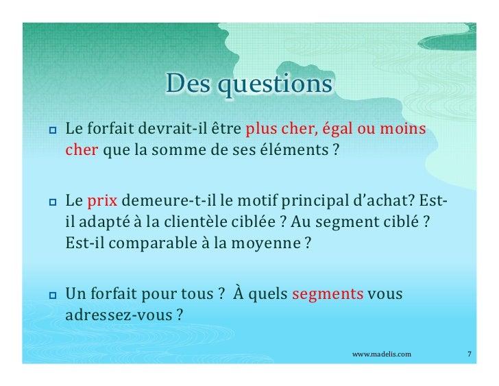 Des questions p   Le forfait devrait-il être plus cher, égal ou moins     cher que la somme de ses éléments ?  p   Le prix...