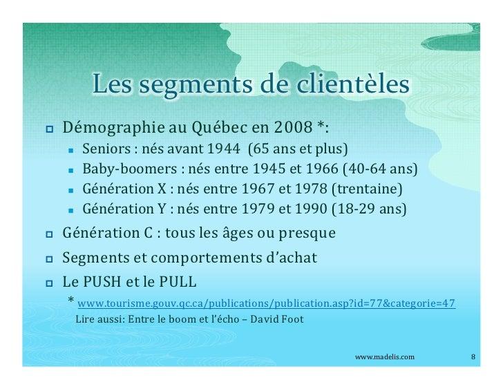 Les segments de clientèles p   Démographie au Québec en 2008 *:     n    Seniors : nés avant 1944 (65 ans et plus)     n  ...