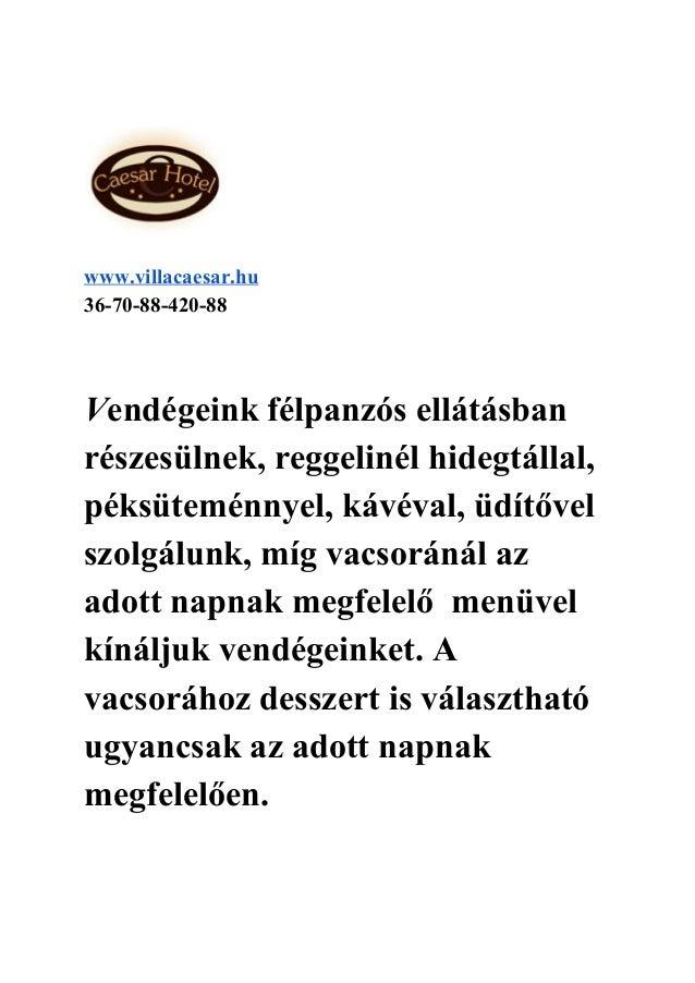 www.villacaesar.hu 36708842088   Vendégeinkfélpanzósellátásban részesülnek,reggelinélhidegtállal, péksü...