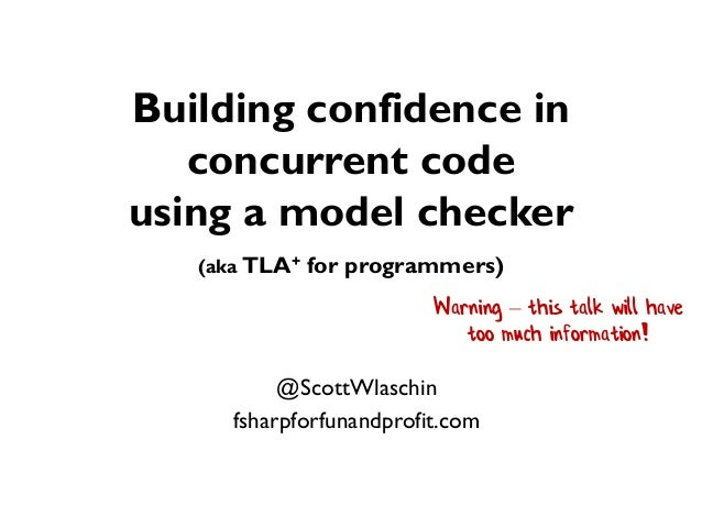 Building confidence in concurrent code using a model checker (aka TLA+ for programmers) @ScottWlaschin fsharpforfunandprof...