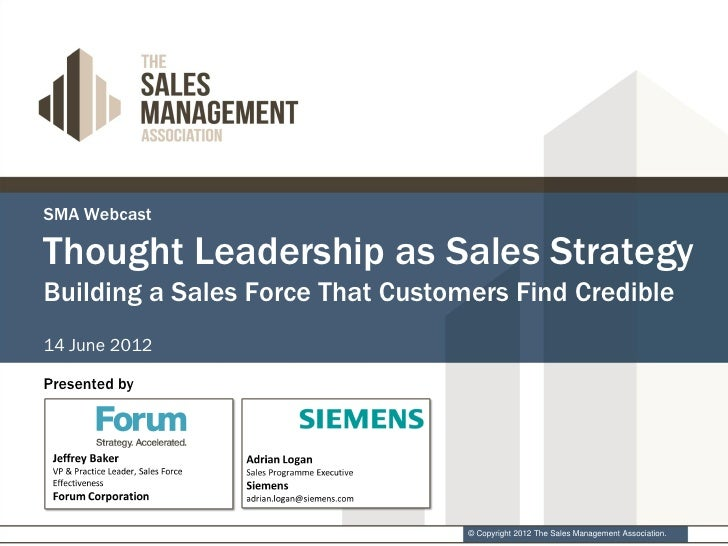 SMA WebcastThought Leadership as Sales StrategyBuilding a Sales Force That Customers Find Credible14 June 2012Presented by...