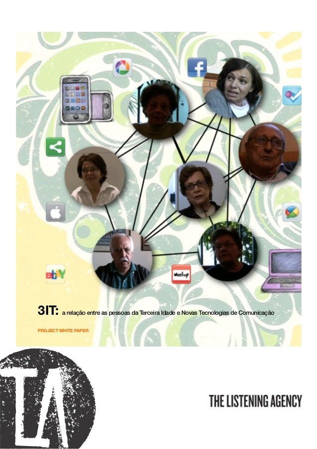 3IT: a relação entre as pessoas da Terceira Idade e Novas Tecnologias de ComunicaçãoPROJECT WHITE PAPER