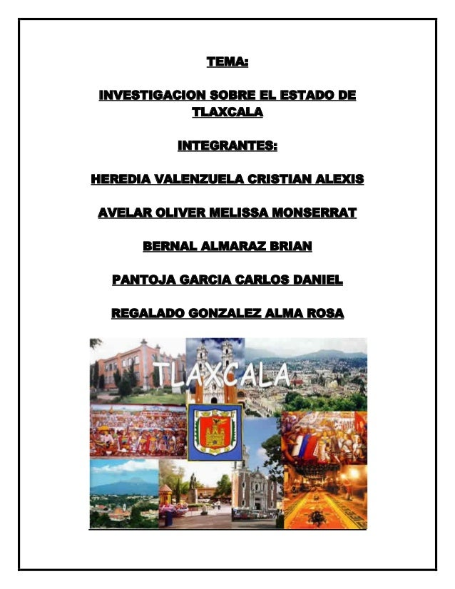 TEMA:INVESTIGACION SOBRE EL ESTADO DE            TLAXCALA          INTEGRANTES:HEREDIA VALENZUELA CRISTIAN ALEXISAVELAR OL...