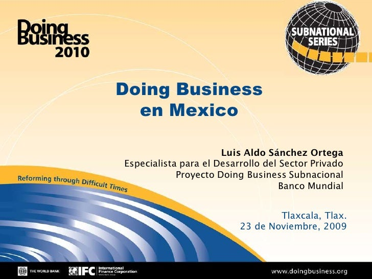 Doing Business   en Mexico                        Luis Aldo Sánchez Ortega Especialista para el Desarrollo del Sector Priv...