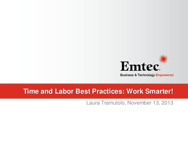 Time and Labor Best Practices: Work Smarter! Laura Tramutolo, November 13, 2013