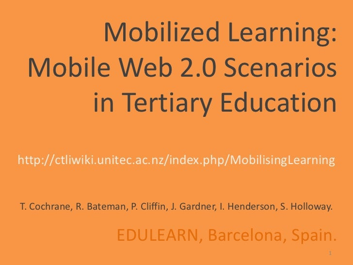 Mobilized Learning: Mobile Web 2.0 Scenarios in Tertiary Education<br />http://ctliwiki.unitec.ac.nz/index.php/MobilisingL...