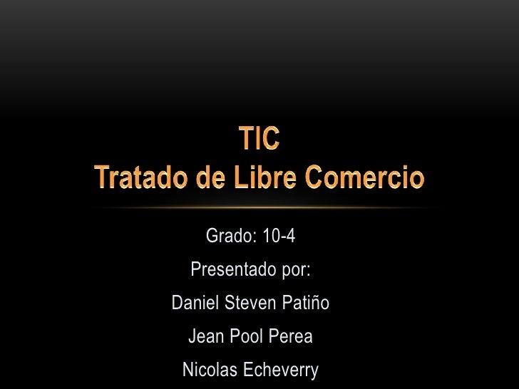 Grado: 10-4  Presentado por:Daniel Steven Patiño  Jean Pool Perea Nicolas Echeverry