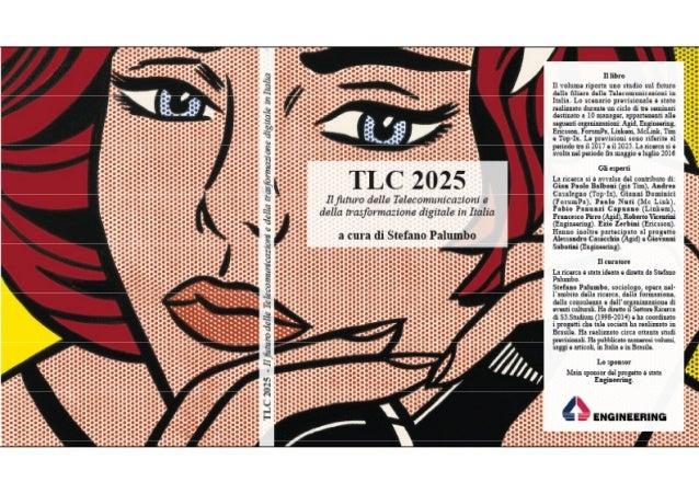 TLC 2025 Il futuro delle Telecomunicazioni e della trasformazione digitale in Italia a cura di Stefano Palumbo L'indagine ...