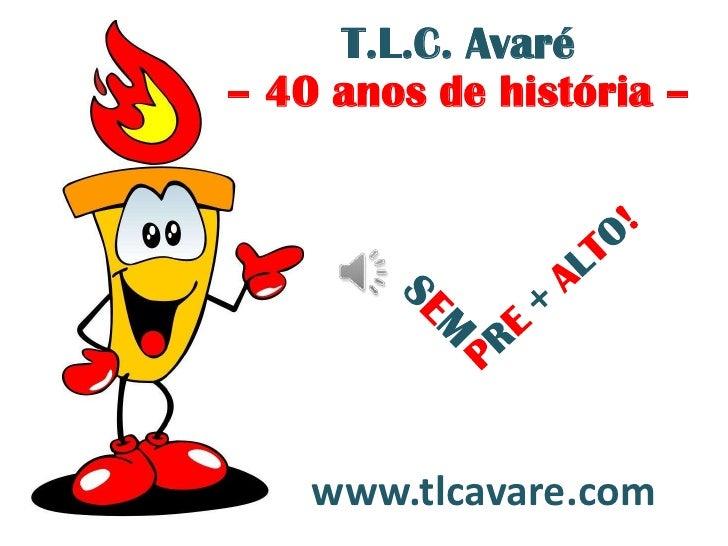 T.L.C. Avaré– 40 anos de história –    www.tlcavare.com
