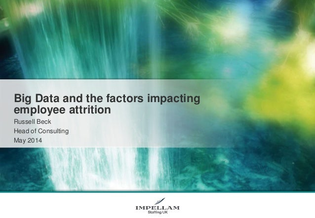 Big Data and the factors impacting employee attrition Russell Beck Head of Consulting May 2014