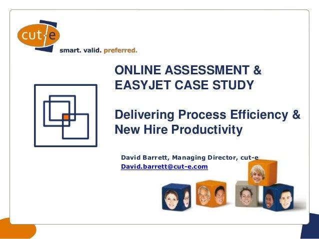 Startfolie ONLINE ASSESSMENT & EASYJET CASE STUDY Delivering Process Efficiency & New Hire Productivity David Barrett, Man...