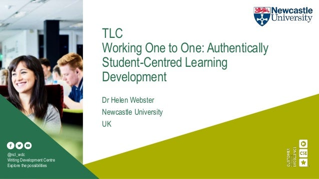 TLC Working One to One: Authentically Student-Centred Learning Development Dr Helen Webster Newcastle University UK @ncl_w...
