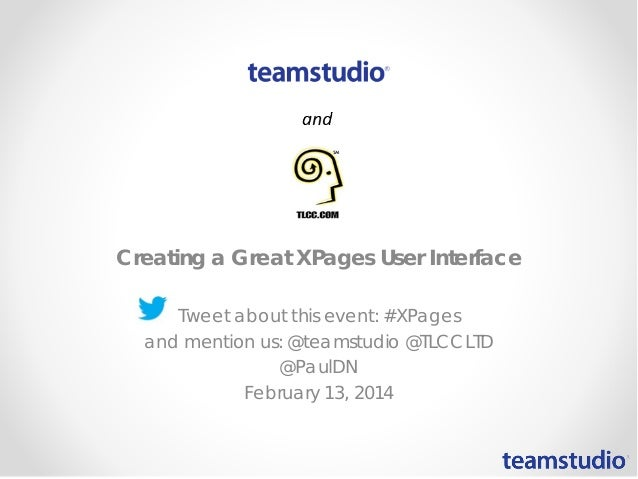 Creating a Great XPages User Interface Tweet about this event: #XPages and mention us: @teamstudio @TLCCLTD @PaulDN Februa...