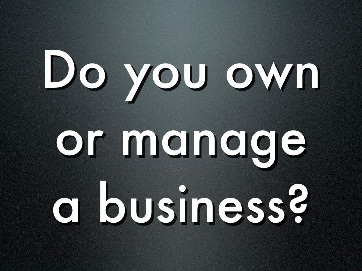 Do you own or manage a business?