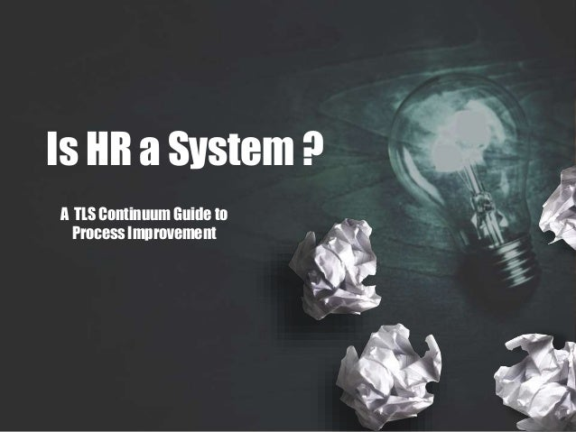 Is HR a System ? A TLS Continuum Guide to Process Improvement