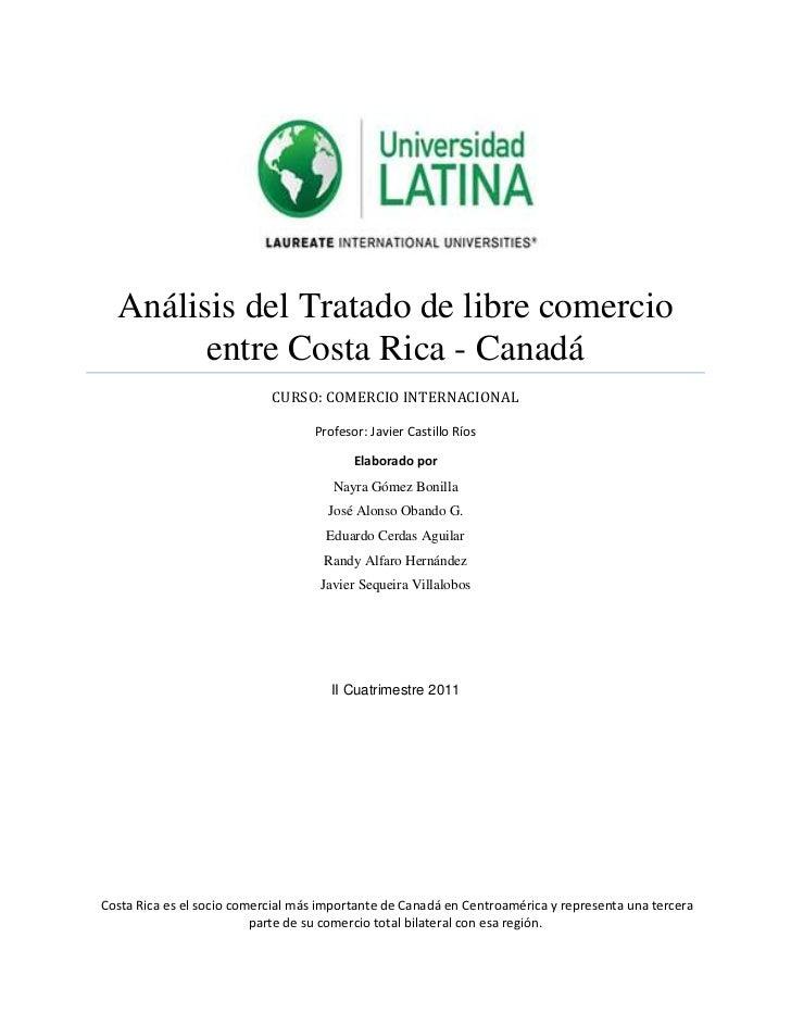 Análisis del Tratado de libre comercio entre Costa Rica - CanadáCURSO: COMERCIO INTERNACIONALProfesor: Javier Castillo Río...