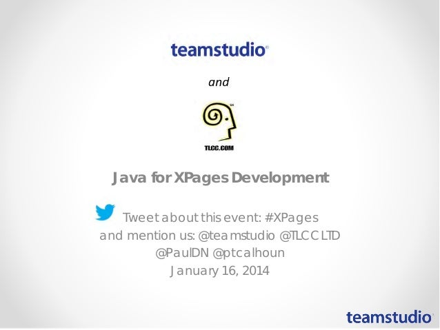 Java for XPages Development Tweet about this event: #XPages and mention us: @teamstudio @TLCCLTD @PaulDN @ptcalhoun Januar...