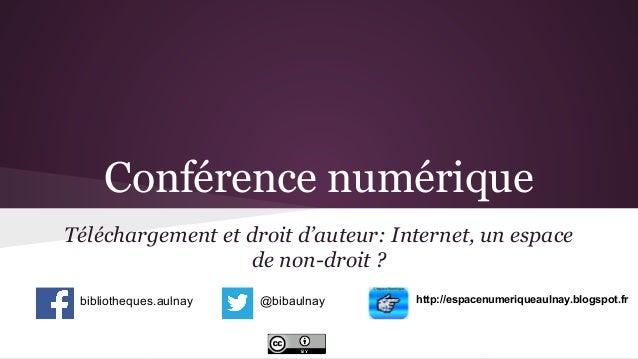 Conférence numérique Téléchargement et droit d'auteur: Internet, un espace de non-droit ? bibliotheques.aulnay  @bibaulnay...