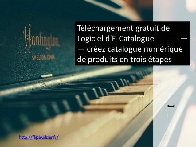 http://flipbuilder.fr/  Téléchargementgratuitde Logicield'E-Catalogue — —créezcatalogue numériquede produitsen troisétapes