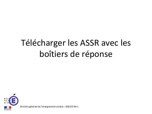 Télécharger les ASSR avec les boîtiers de réponse  Direction générale de l'enseignement scolaire – DGESCO B3-1