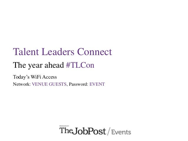 Talent Leaders Connect The year ahead #TLCon Today's WiFi Access Network: VENUE GUESTS, Password: EVENT