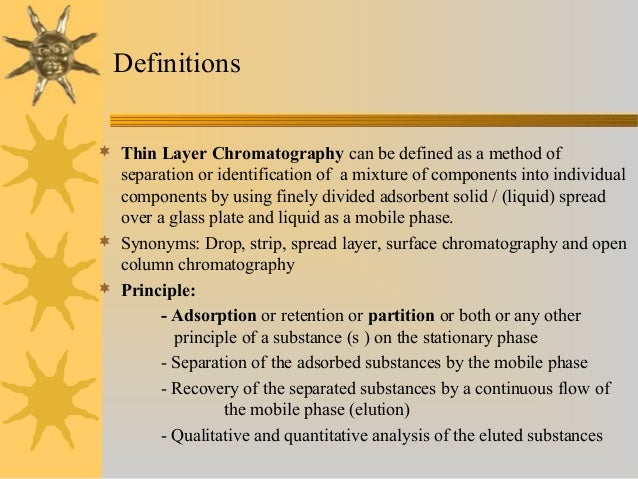 thin layer chromatographic analysis of drug component Thin-layer chromatography is performed on a sheet of glass, plastic chromatography can be used to isolate components of a mixture for further analysis.