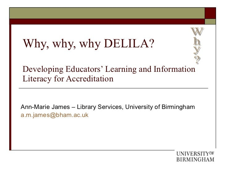 Why, why, why DELILA?  Developing Educators' Learning and Information Literacy for Accreditation Ann-Marie James – Library...