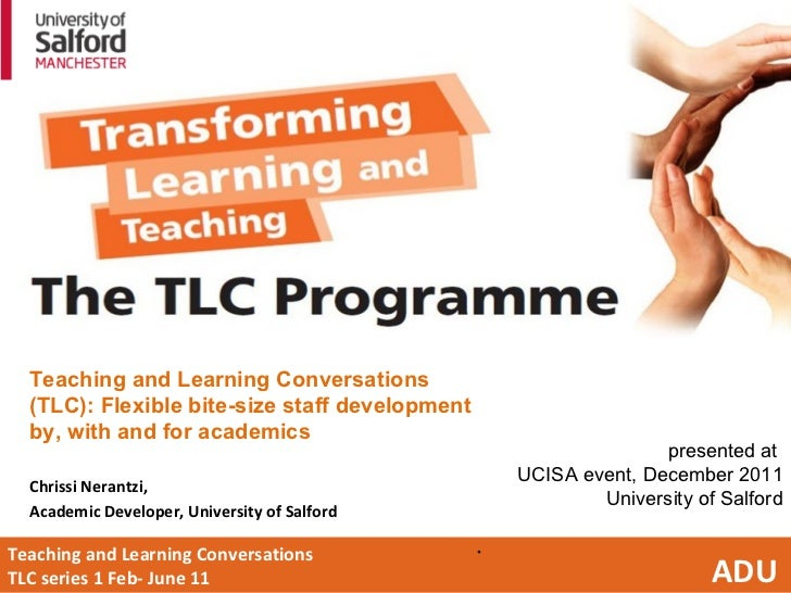 Teaching and Learning Conversations  TLC series 1 Feb- June 11  ADU <ul><li>Teaching and Learning Conversations (TLC): Fle...