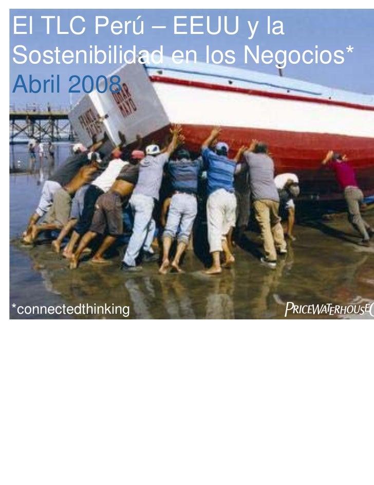 El TLC Perú – EEUU y laSostenibilidad en los Negocios*Abril 2008*connectedthinking      PwC
