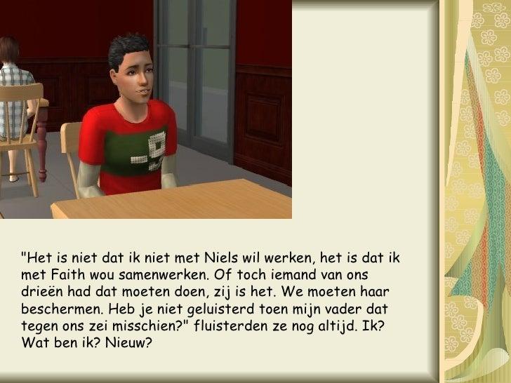 """""""Het is niet dat ik niet met Niels wil werken, het is dat ik met Faith wou samenwerken. Of toch iemand van ons drieën..."""