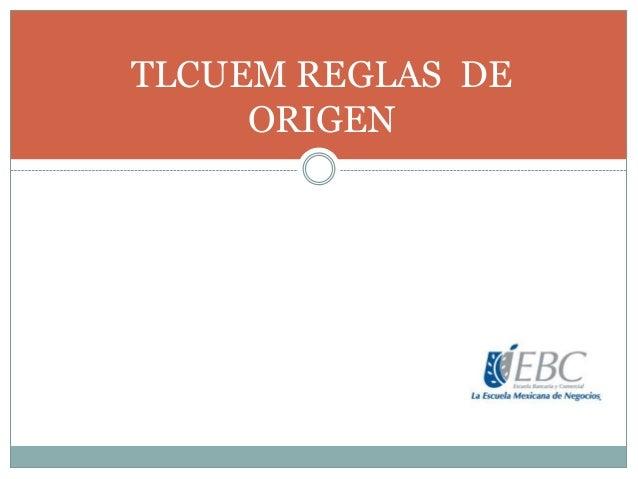 TLCUEM REGLAS DE ORIGEN