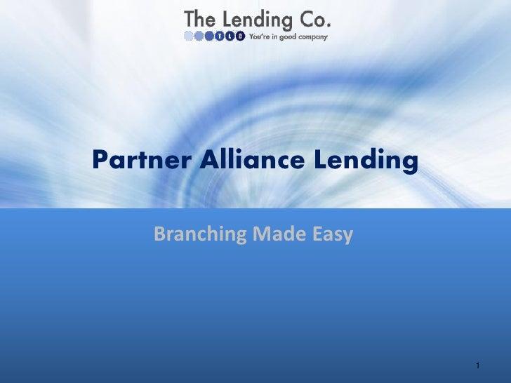 Partner Alliance Lending    Branching Made Easy                           1