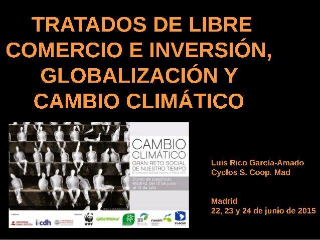 Tratados de Libre Comercio e Inversión  y Cambio climático. Luis Rico