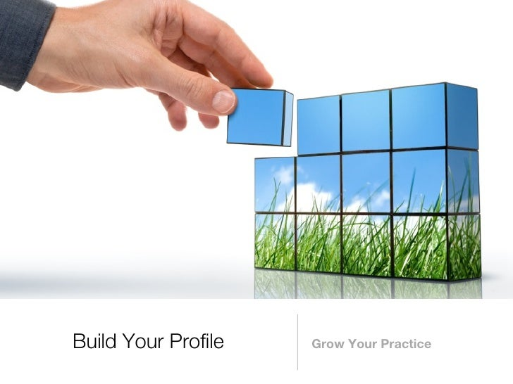 Build Your Profile   Grow Your Practice