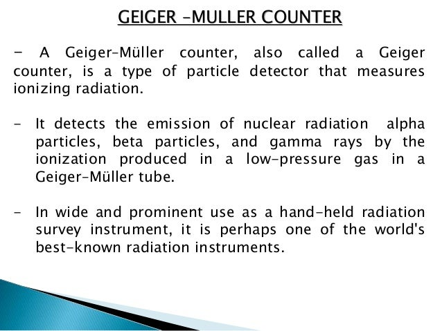 the ionization of the gas atoms in the geiger muller tube The geiger-muller tube and the statistics of radioactivity this experiment examines the geiger-muller counter, a device commonly used for detecting and counting ionizing radiation.
