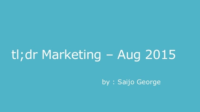 tl;dr Marketing – Aug 2015 by : Saijo George