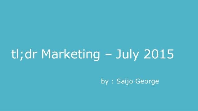 tl;dr Marketing – July 2015 by : Saijo George