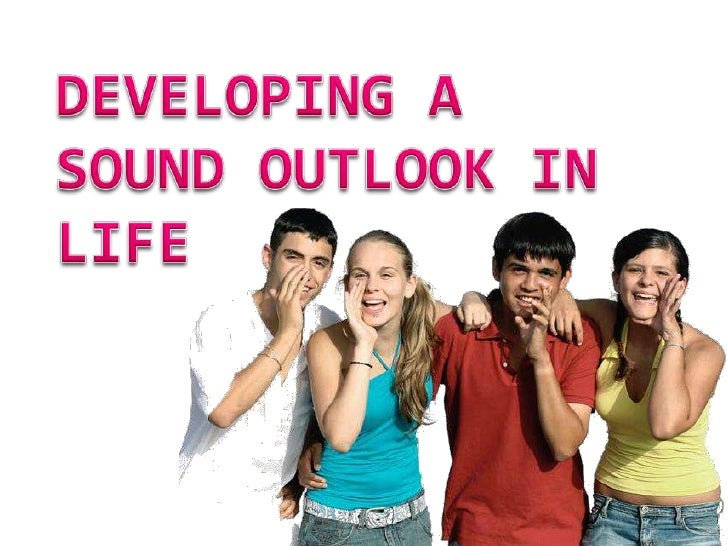 DEVELOPING A SOUND OUTLOOK IN LIFE<br />