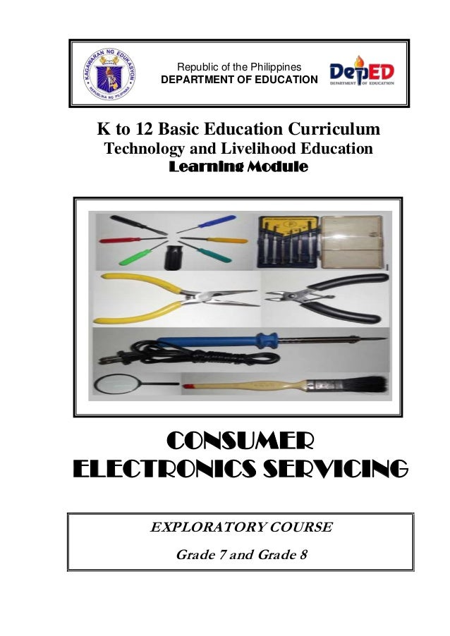 K to 12 Basic Education Curriculum Technology and Livelihood Education Learning Module CONSUMER ELECTRONICS SERVICING EXPL...