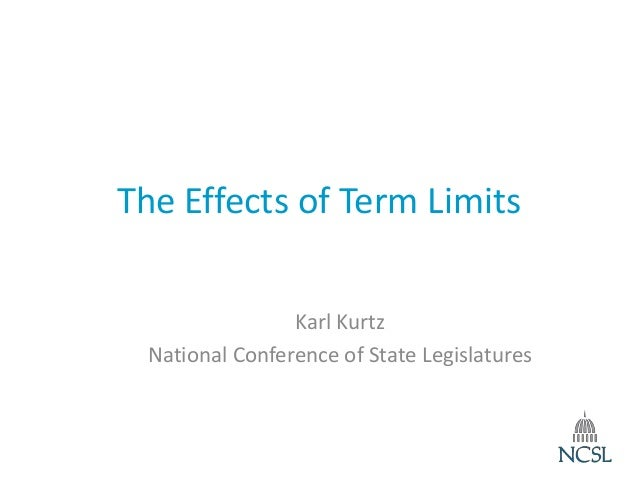 The Effects of Term Limits Karl Kurtz National Conference of State Legislatures