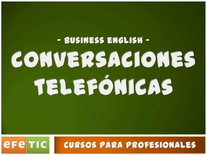 - business english - <br />conversaciones<br />telefónicas<br />cursos para profesionales<br />