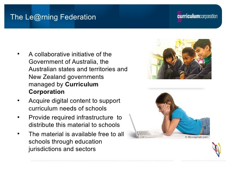 The Le@rning Federation <ul><li>A collaborative initiative of the Government of Australia, the Australian states and terri...