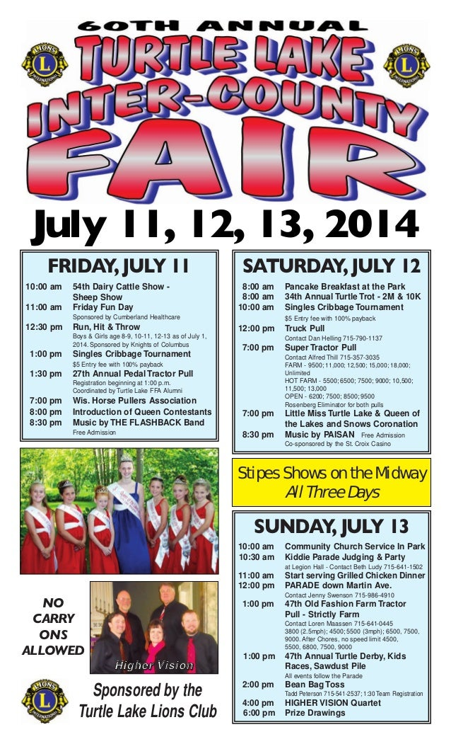 July 11, 12, 13, 2014 Sponsored by the Turtle Lake Lions Club Stipes Shows on the Midway All Three Days NO CARRY ONS ALLOW...