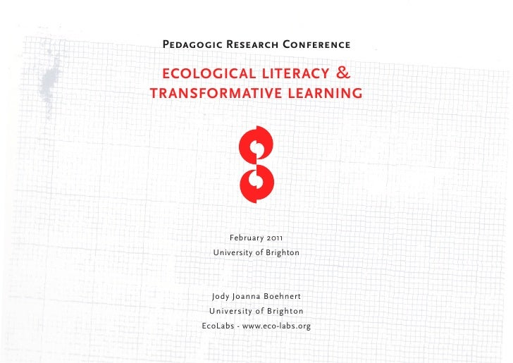 Pedagogic Research Conference ECOLOGICAL LITERACY                &TRANSFORMATIVE LEARNING             February 2011       ...