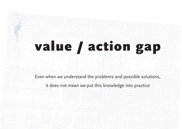 value / action gapEven when we understand the problems and possible solutions,     it does not mean we put this knowledge ...