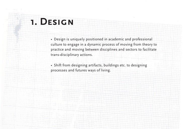 1. Design    • Design is uniquely positioned in academic and professional    culture to engage in a dynamic process of mov...